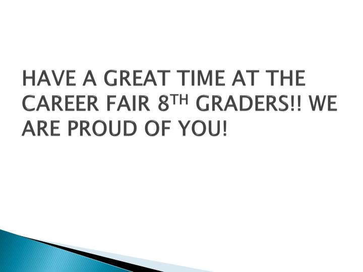 HAVE A GREAT TIME AT THE CAREER FAIR 8