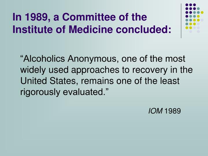 In 1989, a Committee of the Institute of Medicine concluded: