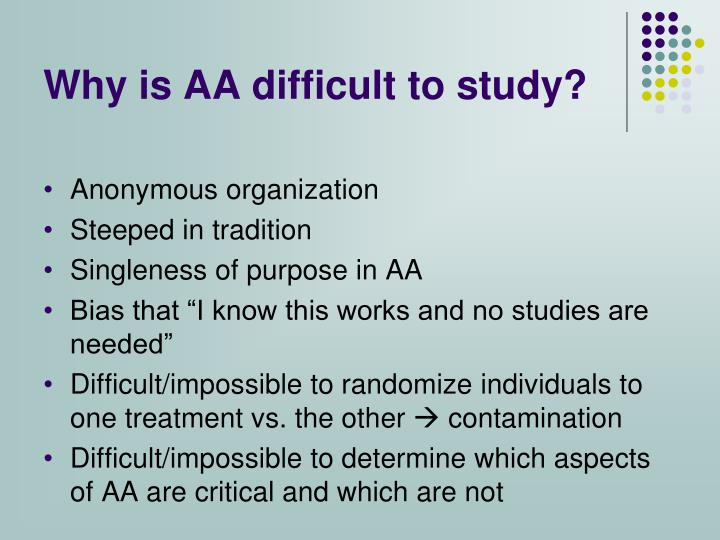 Why is AA difficult to study?
