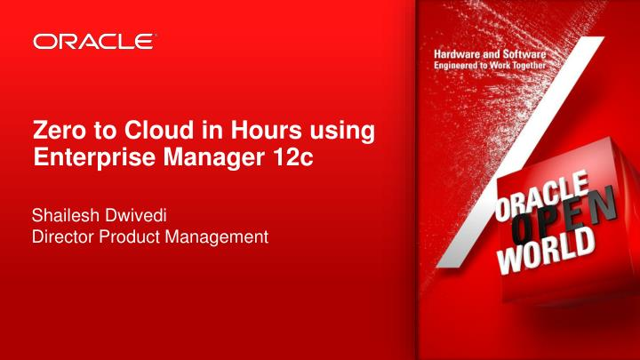 Zero to Cloud in Hours using Enterprise Manager 12c