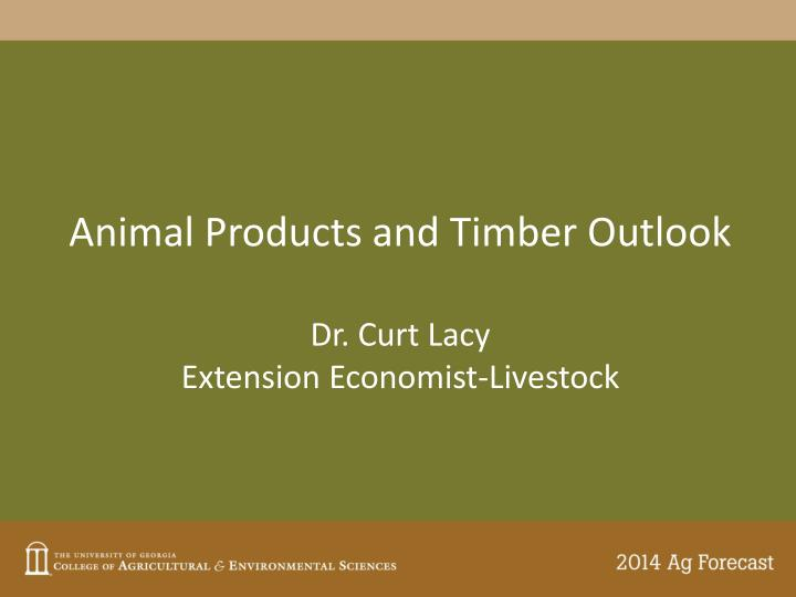 Animal Products and Timber Outlook