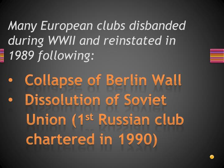 Many European clubs disbanded during WWII and reinstated in 1989 following: