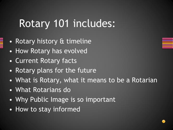 Rotary 101 includes: