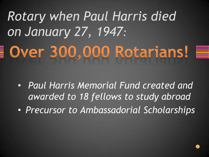 Rotary when Paul Harris died on January 27, 1947