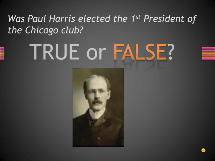 Was Paul Harris elected the 1
