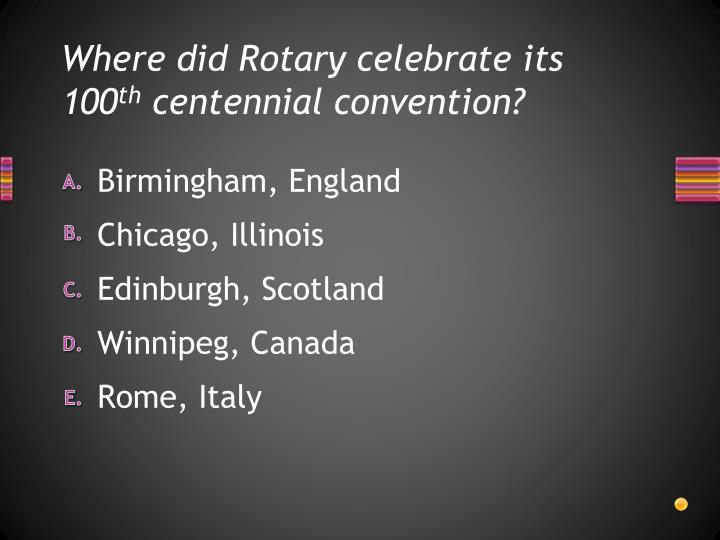 Where did Rotary celebrate its 100