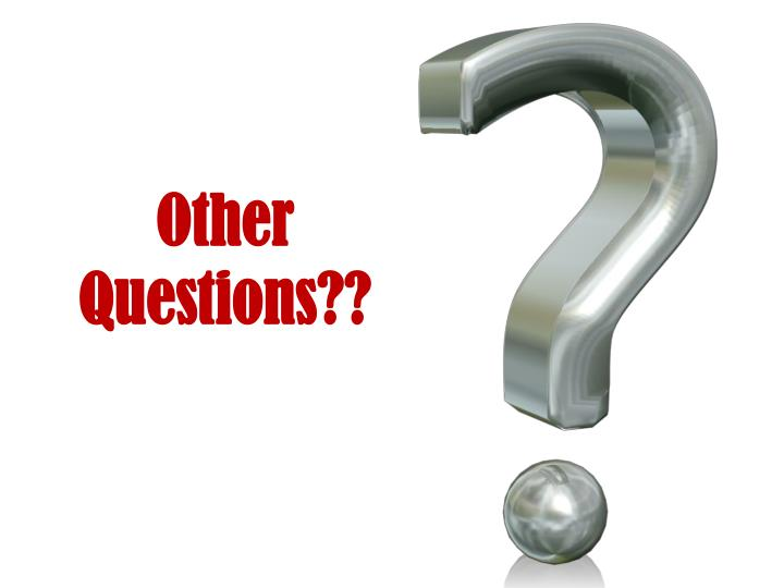 Other Questions??