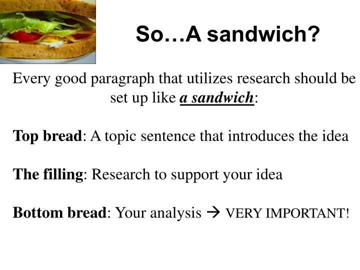 So…A sandwich?