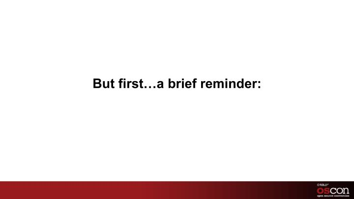 But first…a brief reminder: