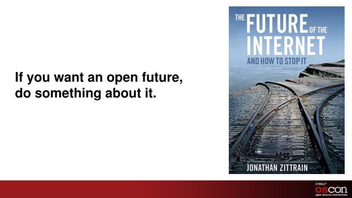 If you want an open future,