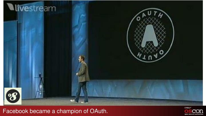 Facebook became a champion of OAuth.