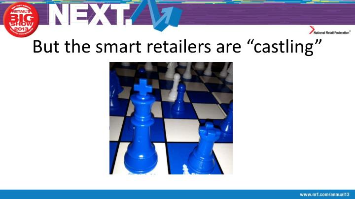 "But the smart retailers are ""castling"""