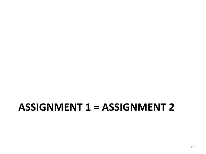 Assignment 1 = assignment 2