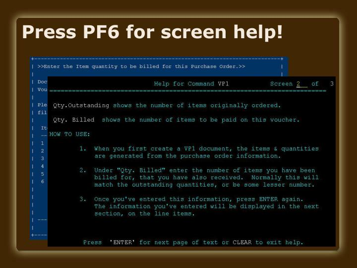 Press PF6 for screen help!