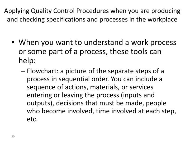 Applying Quality Control Procedures when you are producing and checking specifications and processes in the workplace