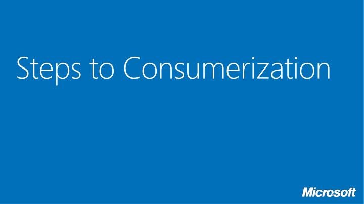 Steps to Consumerization