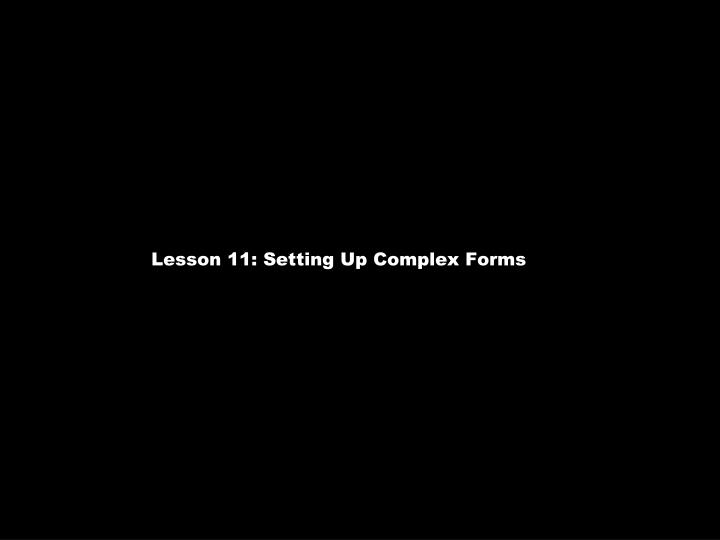 Lesson 11: Setting Up Complex Forms
