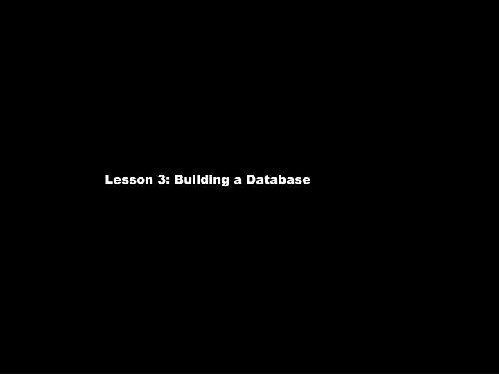 Lesson 3: Building a Database