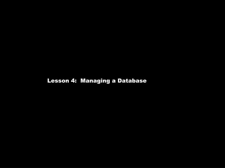 Lesson 4:  Managing a Database