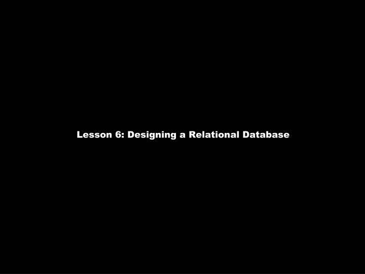 Lesson 6: Designing a Relational Database