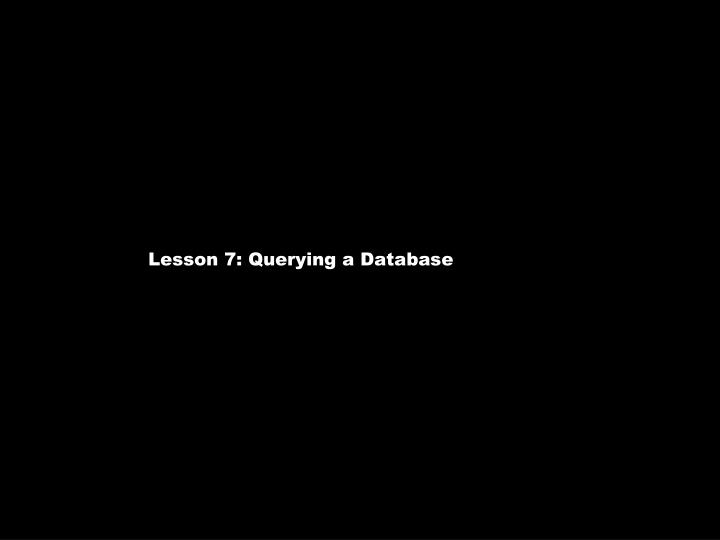 Lesson 7: Querying a Database