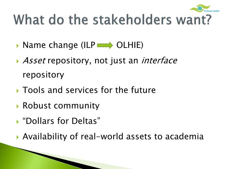 What do the stakeholders want?