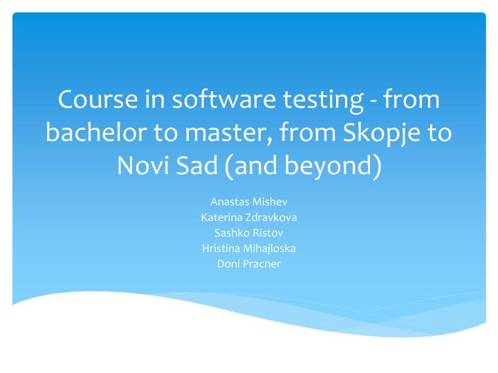Course in software testing from bachelor to master from skopje to novi sad and beyond