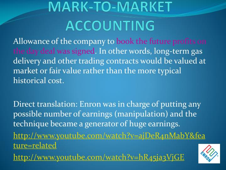 the consequences of the enron company scandal involving mark to market accounting Enron company background  illegal accounting practices of enron 1- mark to market accounting  consequences of the enron scandal.
