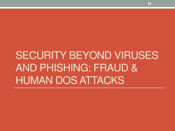 Security beyond viruses and Phishing: Fraud & Human DOS attacks