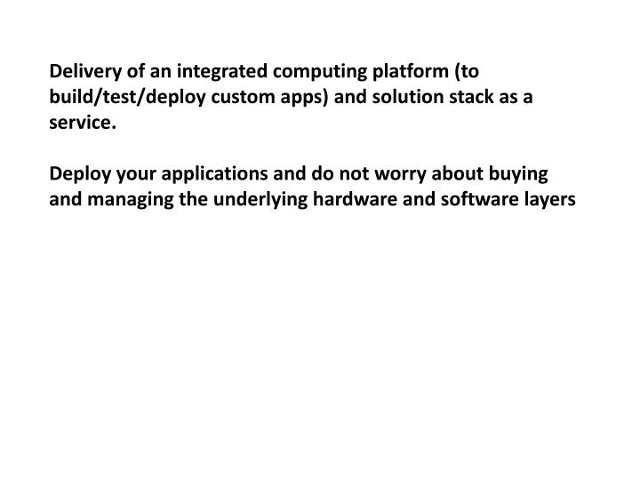 Delivery of an integrated computing platform (to build/test/deploy custom apps)