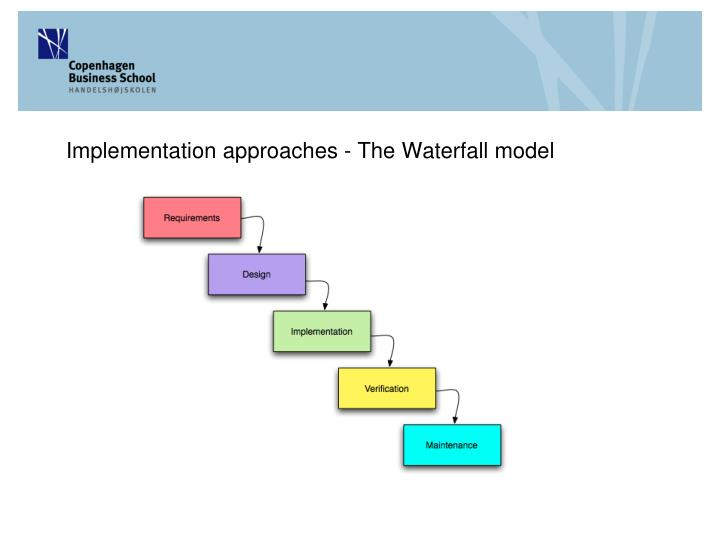 Implementation approaches - The Waterfall model