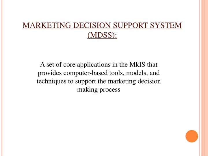 MARKETING DECISION SUPPORT SYSTEM   (MDSS):