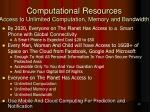 computational resources access to unlimited computation memory and bandwidth