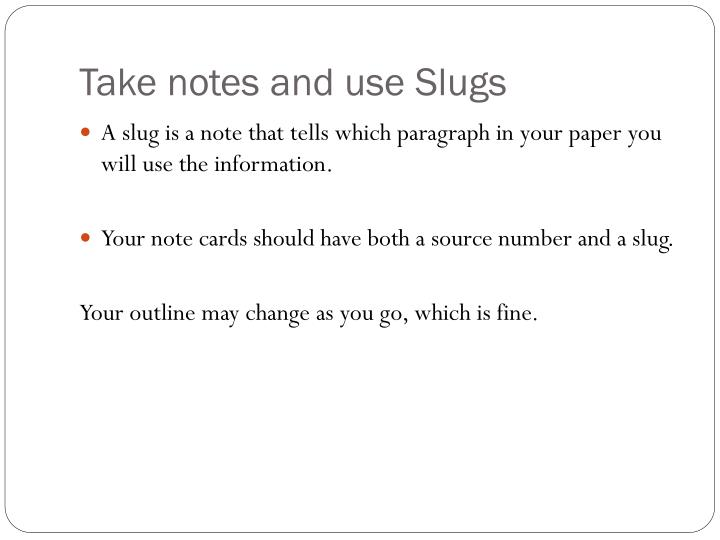 Take notes and use Slugs