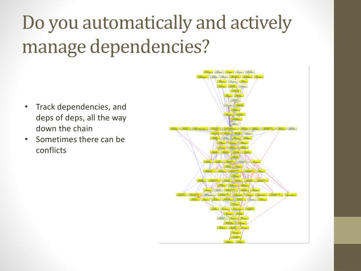 Do you automatically and actively manage dependencies?