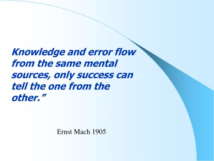 Knowledge and error flow from the same mental sources, only success can tell the one from the other.""