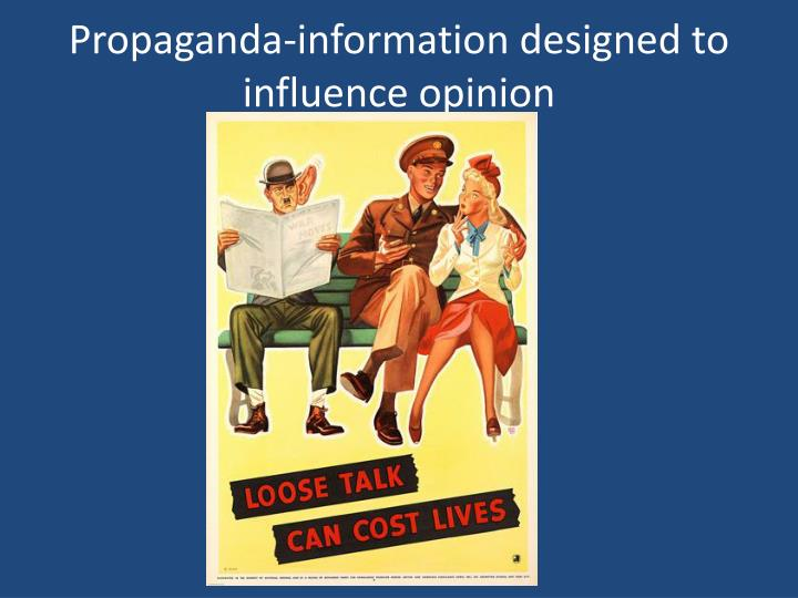 Propaganda-information designed to influence opinion