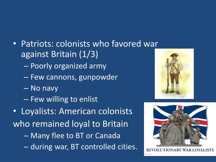 Patriots: colonists who favored war against Britain (1/3)