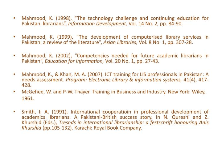 "Mahmood, K. (1998), ""The technology challenge and continuing education for Pakistani librarians"","