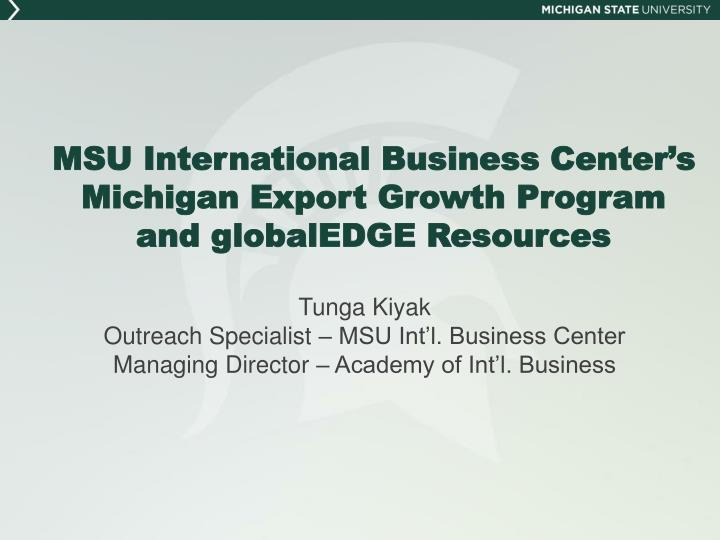 Msu international business center s michigan export growth program and globaledge resources