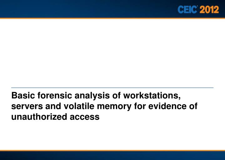 Basic forensic analysis of workstations, servers and volatile memory for evidence of unauthorized
