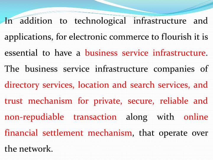 In addition to technological infrastructure and applications, for electronic commerce to flourish it is essential to have a