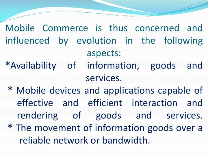 Mobile Commerce is thus concerned and influenced by evolution in the following aspects: