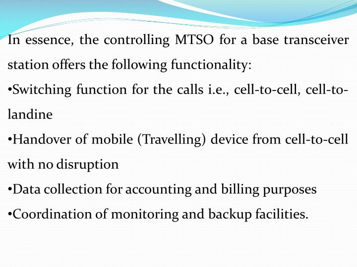In essence, the controlling MTSO for a base transceiver station offers the following functionality: