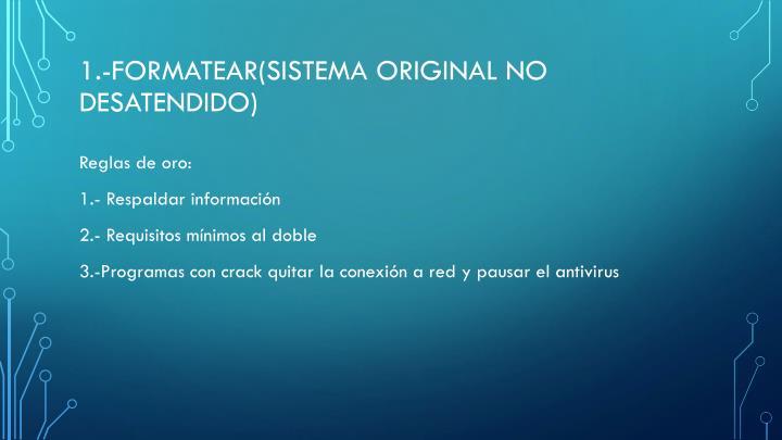 1.-Formatear(sistema original no desatendido)