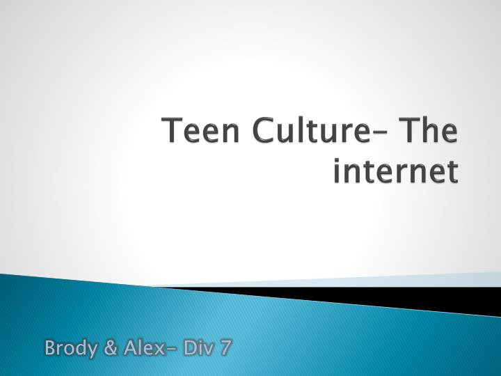 Teen culture the internet