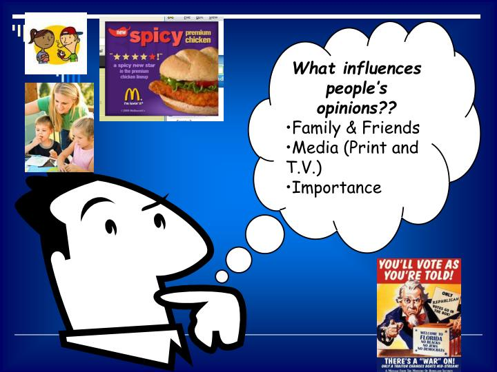 What influences people's opinions??