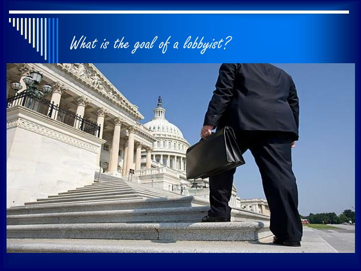 What is the goal of a lobbyist?