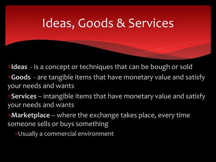 Ideas, Goods & Services