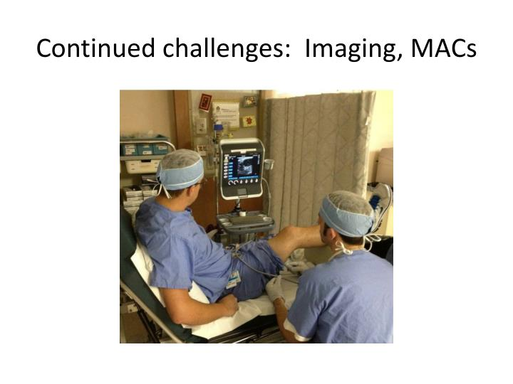 Continued challenges:  Imaging, MACs